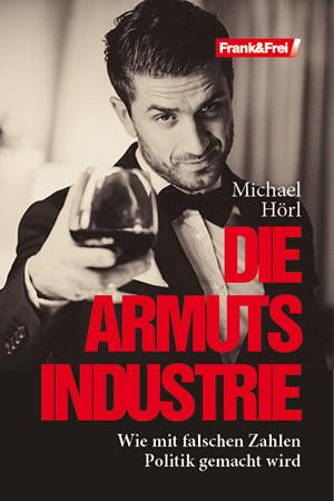 """Michael Hörl: """"Die Armutsindustrie"""", Cover. © PD."""